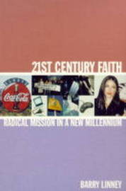 21st Century Faith: Radical Mission in a New Millennium by Barry Linney image