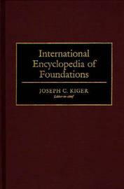 International Encyclopedia of Foundations by Joseph C. Kiger