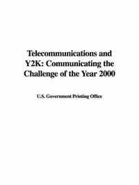 Telecommunications and Y2K: Communicating the Challenge of the Year 2000 by Government Printing Office U S Government Printing Office image