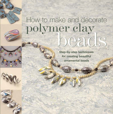 How to Make Polymer Clay Beads by Carol Blackburn