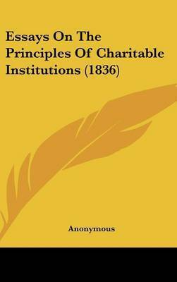 Essays on the Principles of Charitable Institutions (1836) by * Anonymous