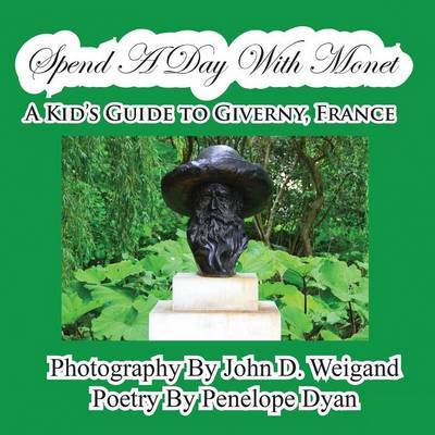 Spend a Day with Monet---A Kid's Guide to Giverny, France by Penelope Dyan