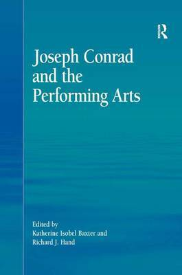 Joseph Conrad and the Performing Arts by Katherine Isobel Baxter