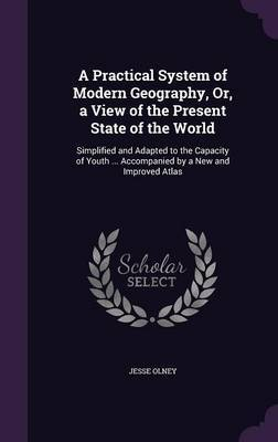 A Practical System of Modern Geography, Or, a View of the Present State of the World by Jesse Olney