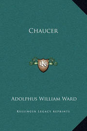 Chaucer by Adolphus William Ward