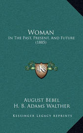 Woman: In the Past, Present, and Future (1885) by August Bebel
