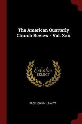 The American Quarterly Church Review - Vol. XXII by Prof John M Leavitt