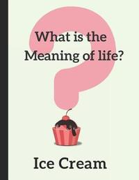 What Is the Meaning of Life? Ice Cream by Inwriting Wetrust