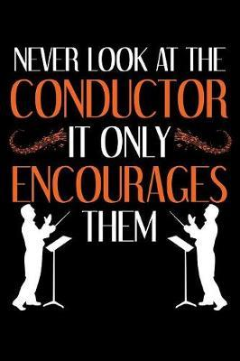 Never Look At The Conductor It Only Encourages Them by Tsexpressive Publishing