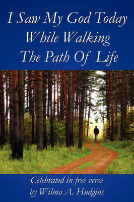 I Saw My God Today While Walking the Path of Life by Wilma A. Hudgins image
