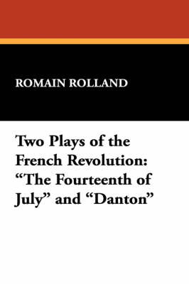"Two Plays of the French Revolution: ""The Fourteenth of July"" and ""Danton"" by Romain Rolland image"