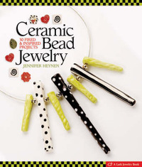 Ceramic Bead Jewelry: 30 Fired and Inspired Projects by Jennifer Heynen image