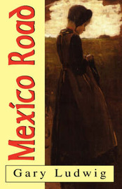 Mexico Road by Gary Ludwig