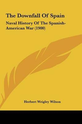 The Downfall of Spain: Naval History of the Spanish-American War (1900) by Herbert Wrigley Wilson image