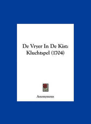 de Vryer in de Kist: Kluchtspel (1704) by * Anonymous