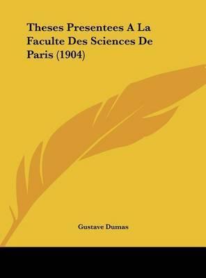 Theses Presentees a la Faculte Des Sciences de Paris (1904) by Gustave Dumas
