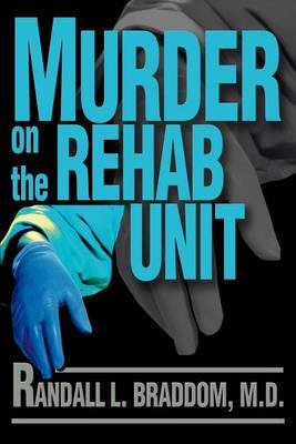 Murder on the Rehab Unit by Randall L Braddom (Clinical Professor, UMDNJ Medical School; Clinical Professor, Robert Wood Johnson Medical Schools, New Brunswick, NJ, USA) image