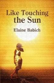 Like Touching the Sun by Elaine, Babich