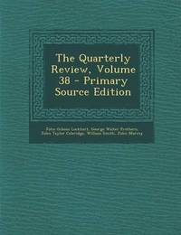 The Quarterly Review, Volume 38 - Primary Source Edition by John Gibson Lockhart