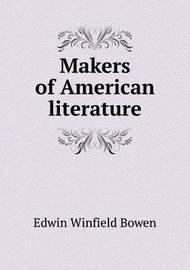 Makers of American Literature by Edwin Winfield Bowen