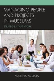 Managing People and Projects in Museums by Martha Morris image