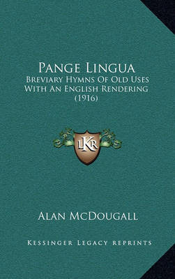 Pange Lingua: Breviary Hymns of Old Uses with an English Rendering (1916) by Alan McDougall