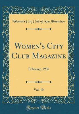 Women's City Club Magazine, Vol. 10 by Women's City Club of San Francisco