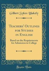 Teachers' Outlines for Studies in English by Gilbert Sykes Blakely