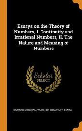 Essays on the Theory of Numbers, I. Continuity and Irrational Numbers, II. the Nature and Meaning of Numbers by Richard Dedekind