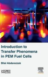 Introduction to Transfer Phenomena in PEM Fuel Cells by Bilal Abderezzak