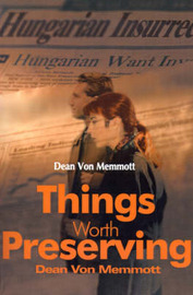 Things Worth Preserving by Dean Von Memmott image