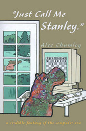 Just Call Me Stanley: A Credible Fantasy of the Computer Era by Alec Chumley image