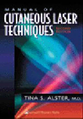Manual of Cutaneous Laser Techniques by Tina S. Alster