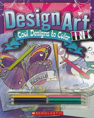 Design Art Ink: More Cool Designs to Color by Scholastic Inc