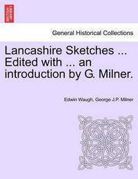 Lancashire Sketches ... Edited with ... an Introduction by G. Milner. Second Series by Edwin Waugh