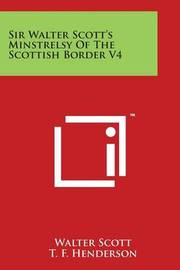 Sir Walter Scott's Minstrelsy of the Scottish Border V4 by Walter Scott