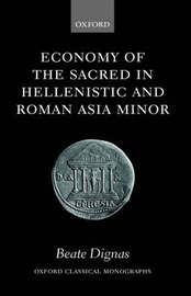 Economy of the Sacred in Hellenistic and Roman Asia Minor by Beate Dignas