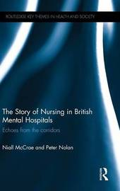 The Story of Nursing in British Mental Hospitals by Niall McCrae