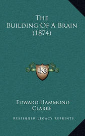 The Building of a Brain (1874) by Edward Hammond Clarke