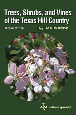 Trees, Shrubs, and Vines of the Texas Hill Country by Jan Wrede