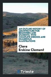 An Outline History of Architecture for Beginners and Students by Clara Erskine Clement