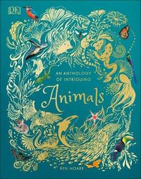 An Anthology of Intriguing Animals by Ben Hoare
