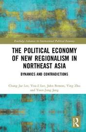 The Political Economy of New Regionalism in Northeast Asia by You-Il Lee