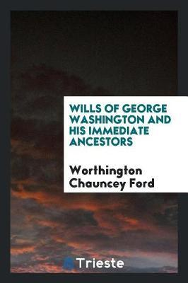 Wills of George Washington and His Immediate Ancestors by Worthington Chauncey Ford