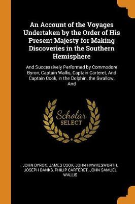 An Account of the Voyages Undertaken by the Order of His Present Majesty for Making Discoveries in the Southern Hemisphere by John Byron image