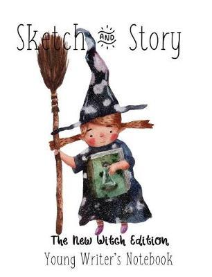 Sketch & Story Young Writer's Notebook The New Witch Edition by Gail Munoz