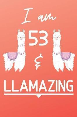 I Am 53 And Llamazing by Llama Publishing
