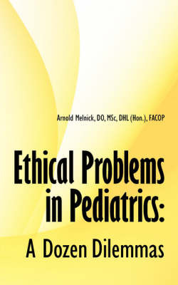 Ethical Problems in Pediatrics: A Dozen Dilemmas by Arnold Melnick image