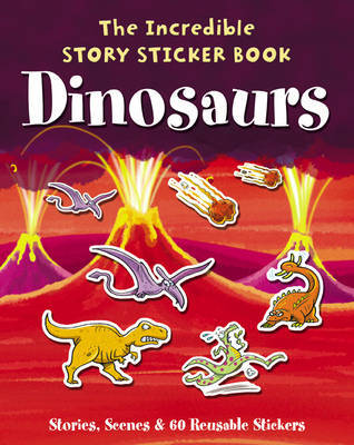The Incredible Story Sticker Book Dinosaurs: Stories, Scenes and 60 Reusable Stickers image