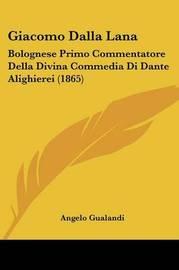 Giacomo Dalla Lana: Bolognese Primo Commentatore Della Divina Commedia Di Dante Alighierei (1865) by Angelo Gualandi image